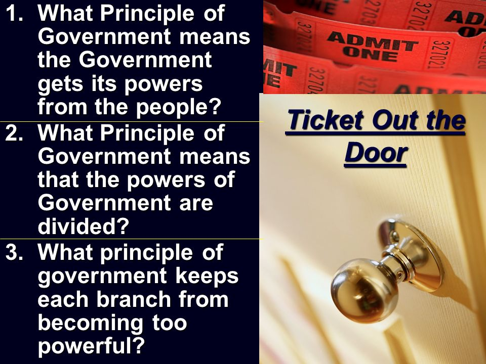1.What Principle of Government means the Government gets its powers from the people? 2.What Principle of Government means that the powers of Governmen