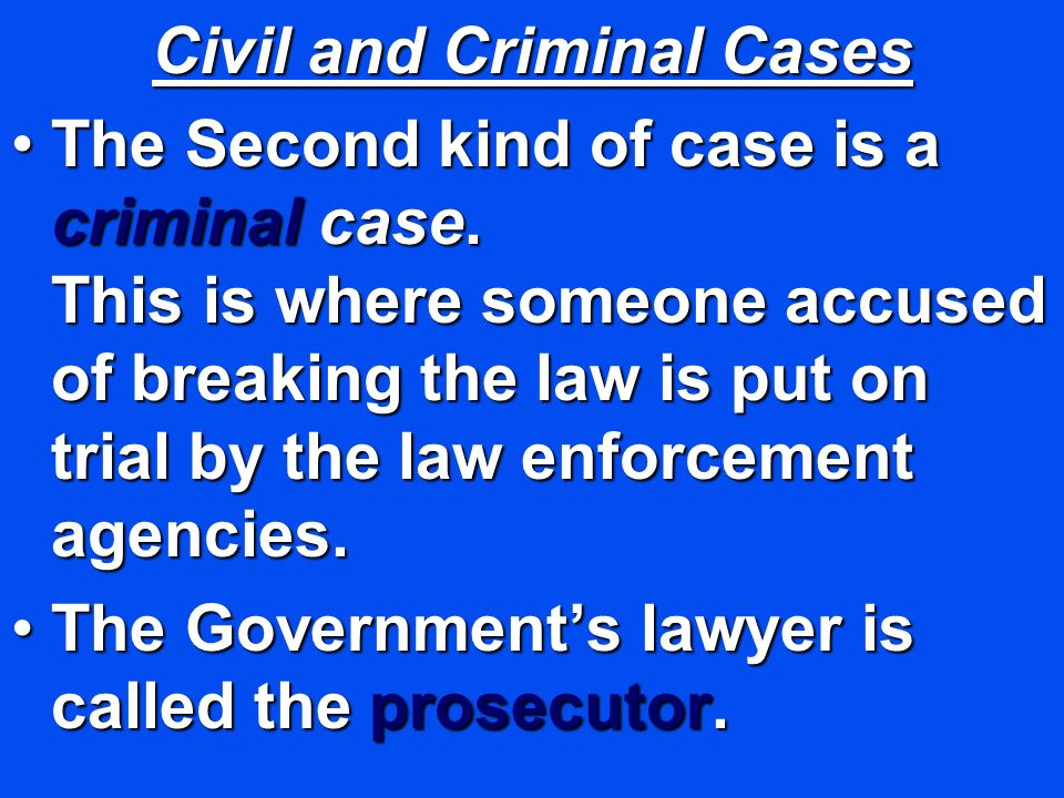 Civil and Criminal Cases The Second kind of case is a criminal case. This is where someone accused of breaking the law is put on trial by the law enfo