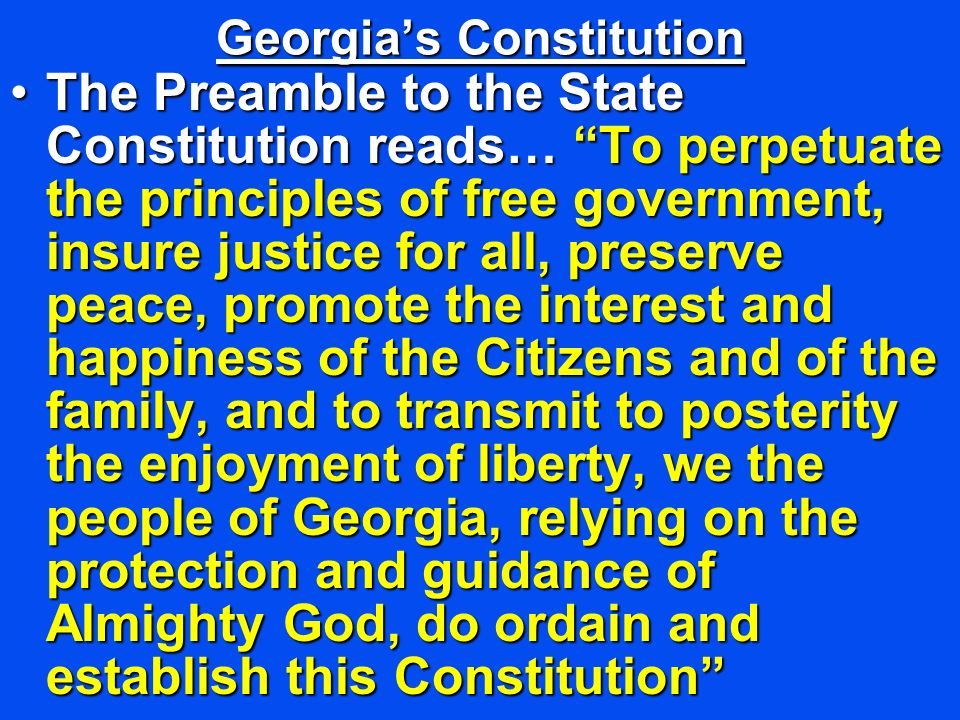 The Preamble to the State Constitution reads… To perpetuate the principles of free government, insure justice for all, preserve peace, promote the int