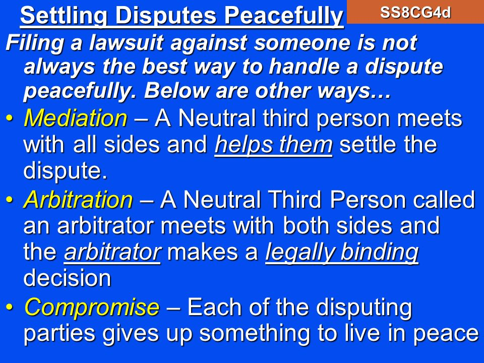 Settling Disputes Peacefully Filing a lawsuit against someone is not always the best way to handle a dispute peacefully. Below are other ways… Mediati