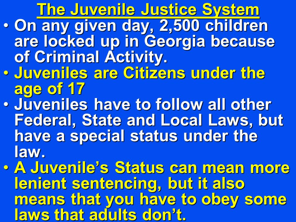 The Juvenile Justice System On any given day, 2,500 children are locked up in Georgia because of Criminal Activity.On any given day, 2,500 children are locked up in Georgia because of Criminal Activity.