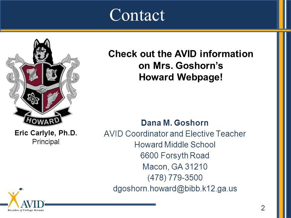 2 Contact Information Contact Dana M. Goshorn AVID Coordinator and Elective Teacher Howard Middle School 6600 Forsyth Road Macon, GA 31210 (478) 779-3