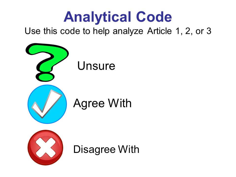 Analytical Code Use this code to help analyze Article 1, 2, or 3 Unsure Agree With Disagree With