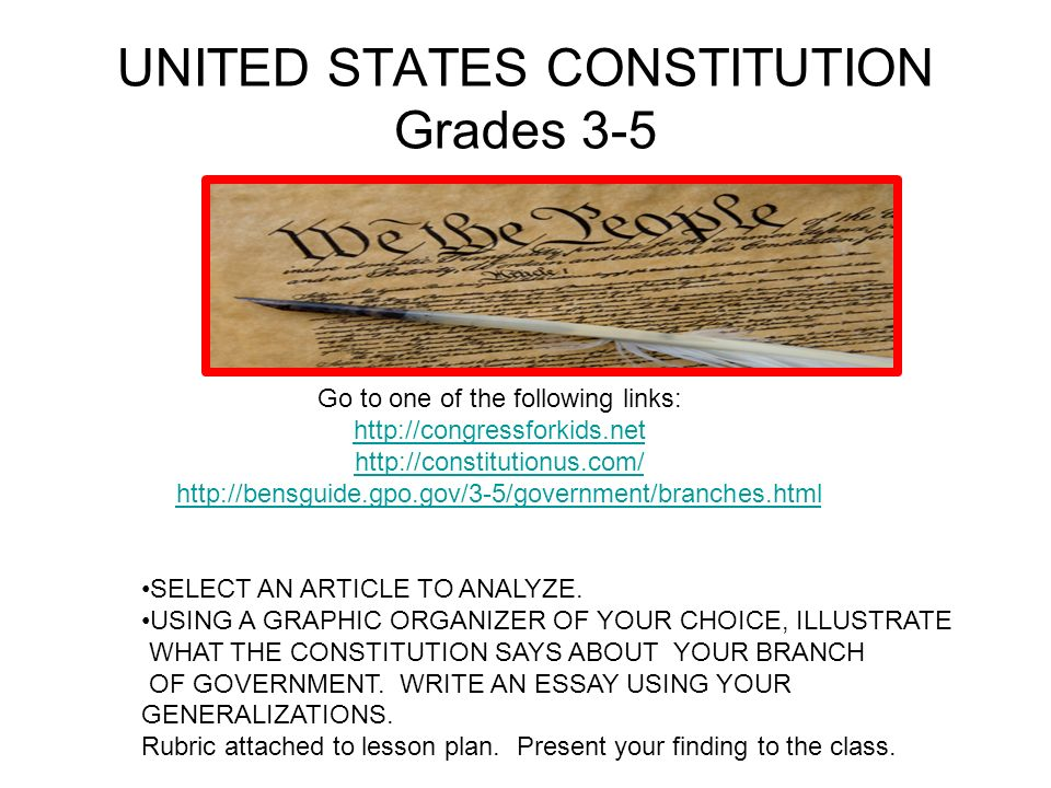 UNITED STATES CONSTITUTION Grades 3-5. Go to one of the following links: http://congressforkids.net http://constitutionus.com/ http://bensguide.gpo.go