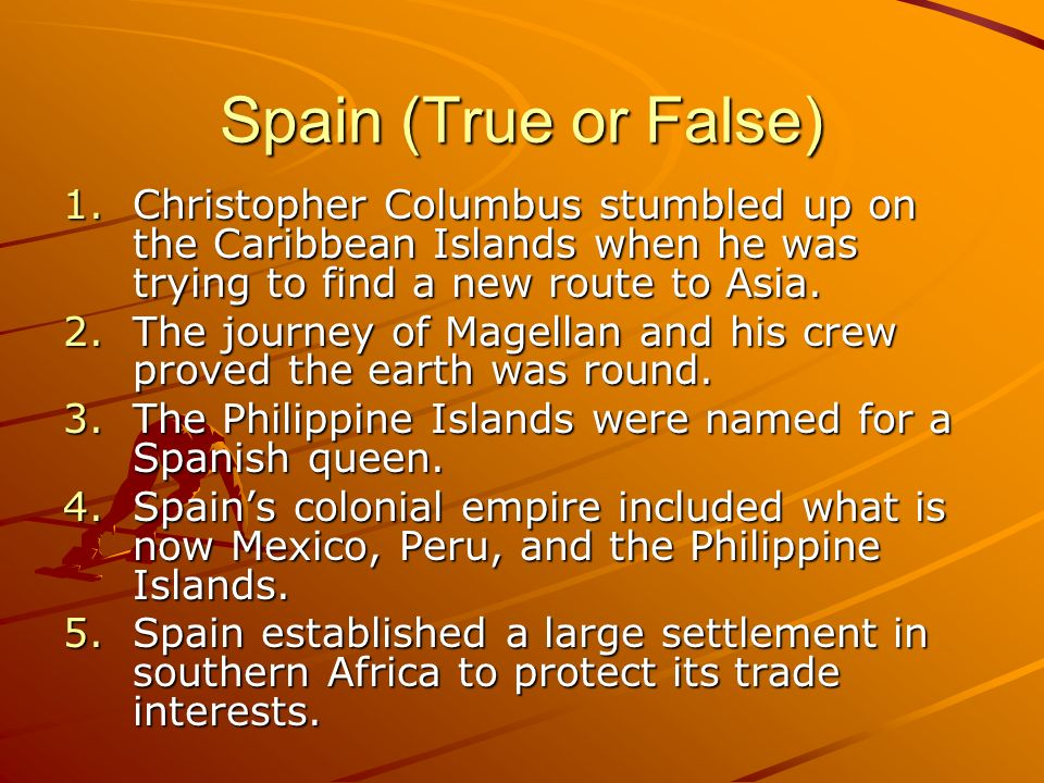 Spain (True or False) 1.Christopher Columbus stumbled up on the Caribbean Islands when he was trying to find a new route to Asia. 2.The journey of Mag