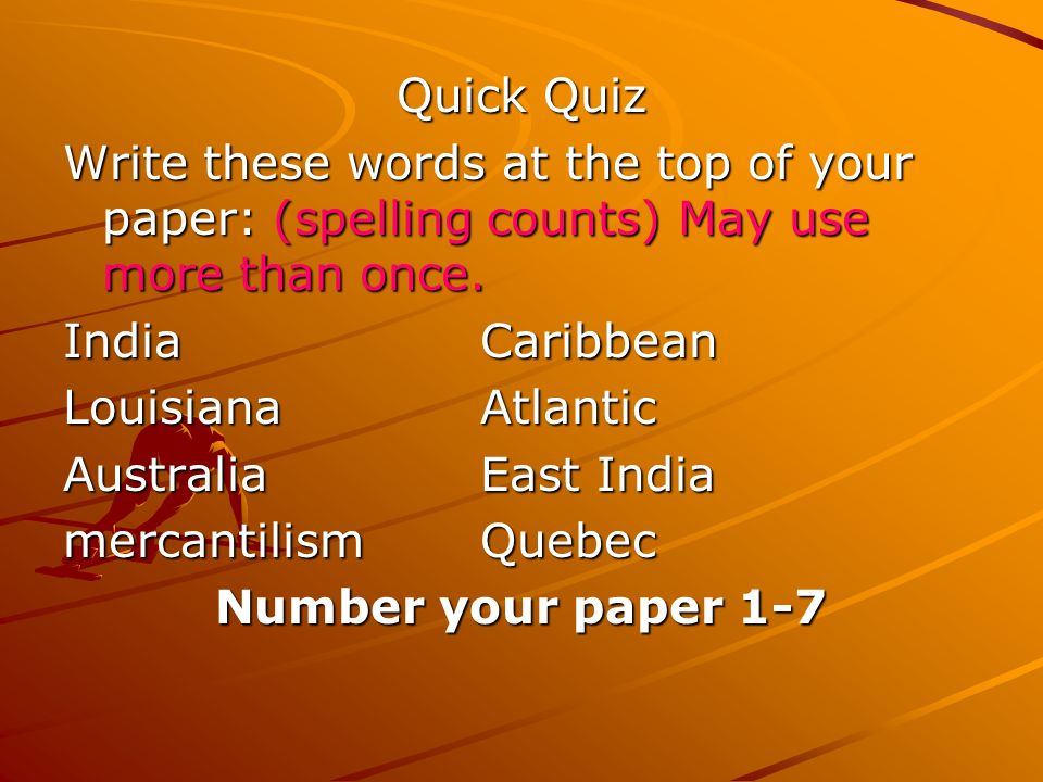 Quick Quiz Write these words at the top of your paper: (spelling counts) May use more than once. IndiaCaribbean LouisianaAtlantic AustraliaEast India