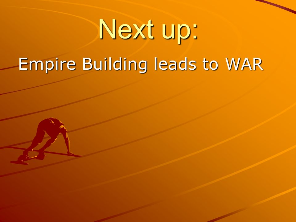 Next up: Empire Building leads to WAR