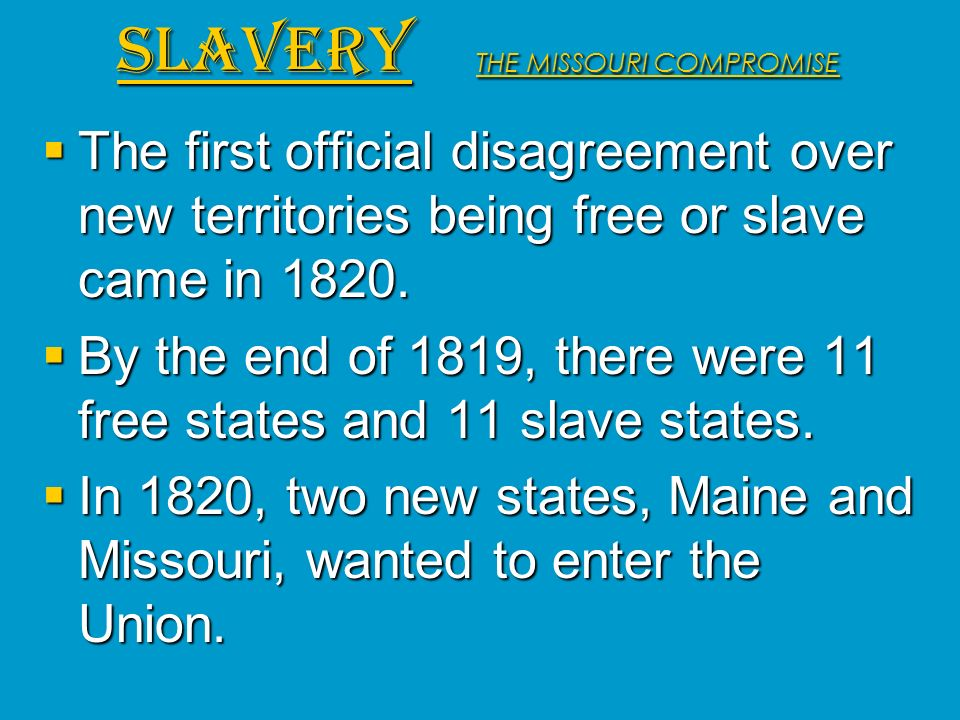 The first official disagreement over new territories being free or slave came in 1820. The first official disagreement over new territories being free