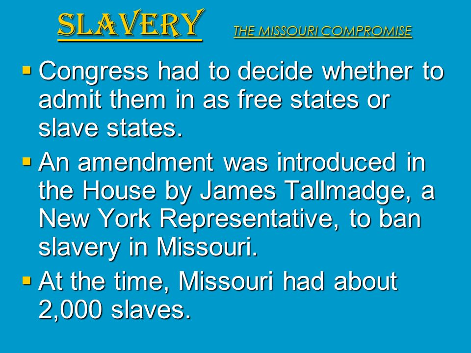Congress had to decide whether to admit them in as free states or slave states. Congress had to decide whether to admit them in as free states or slav
