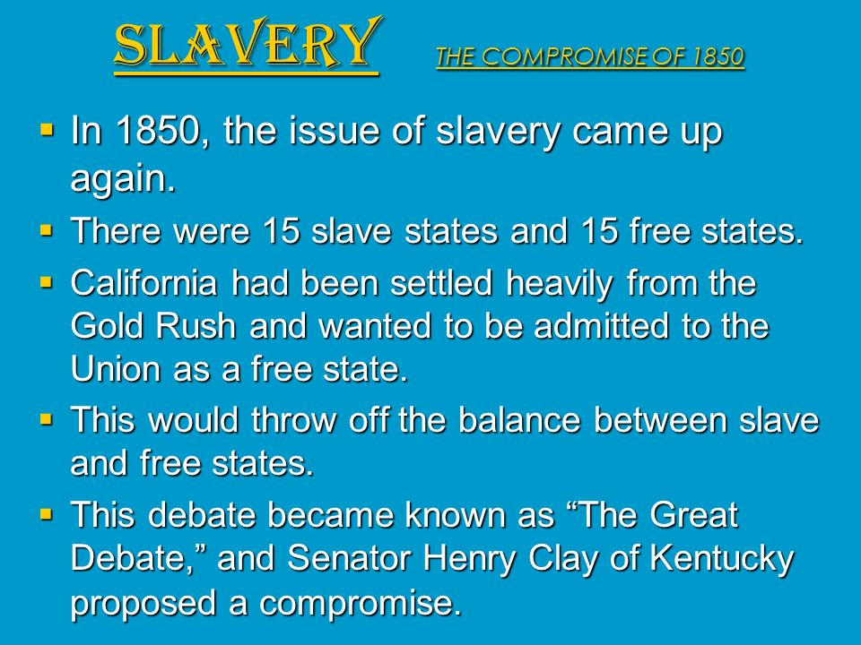 In 1850, the issue of slavery came up again. In 1850, the issue of slavery came up again. There were 15 slave states and 15 free states. There were 15