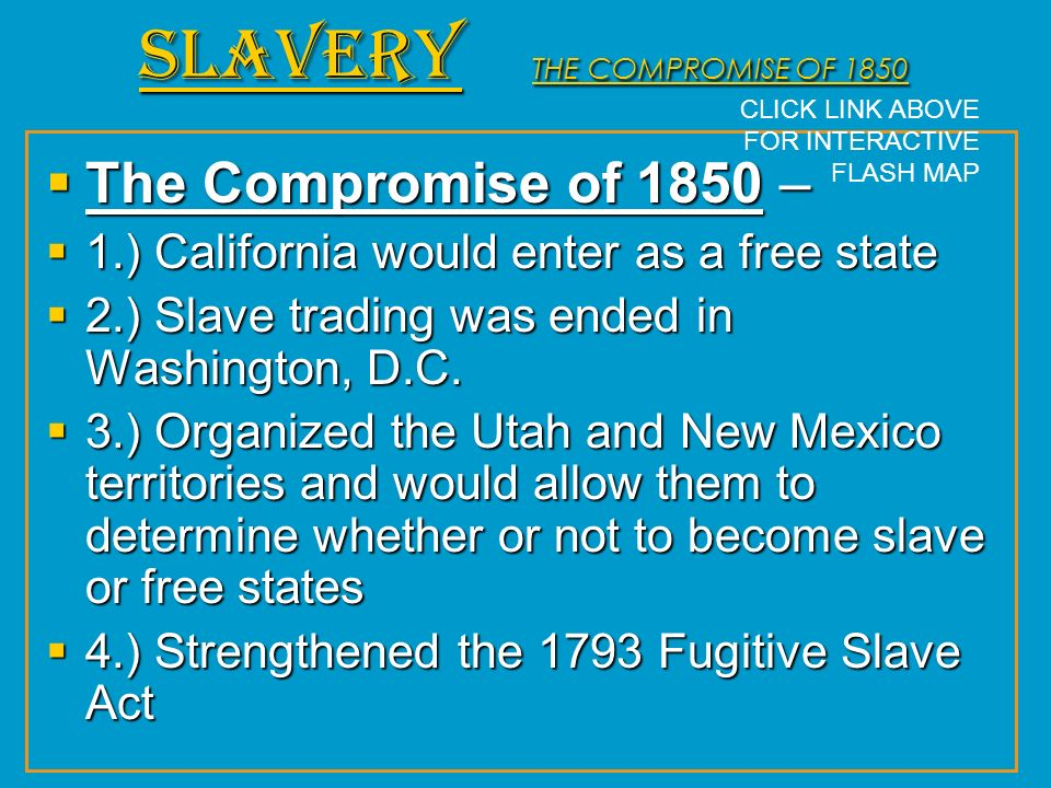 The Compromise of 1850 – The Compromise of 1850 – 1.) California would enter as a free state 1.) California would enter as a free state 2.) Slave trad