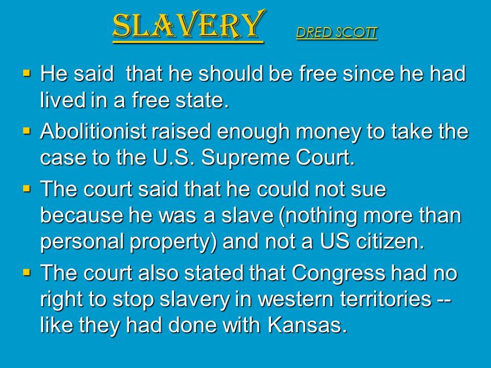 He said that he should be free since he had lived in a free state. He said that he should be free since he had lived in a free state. Abolitionist rai