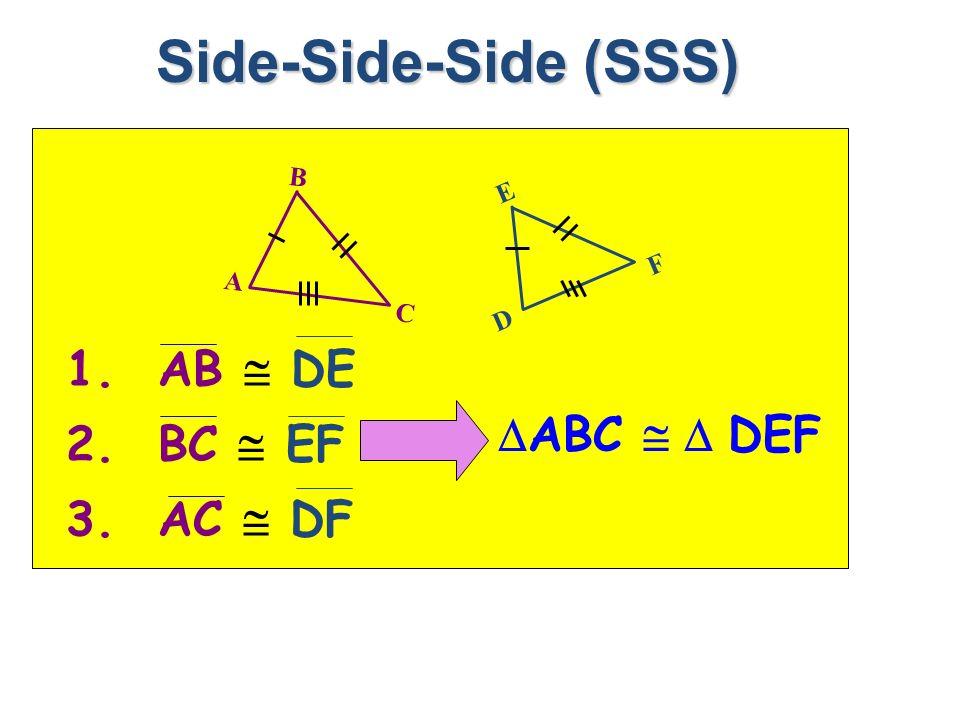 Side-Side-Side (SSS) 1. AB DE 2. BC EF 3. AC DF ABC DEF B A C E D F