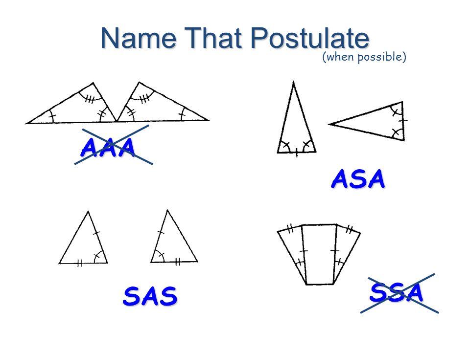 Name That Postulate (when possible) ASA SAS AAA SSA