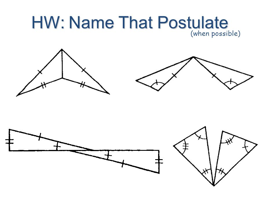 HW: Name That Postulate (when possible)