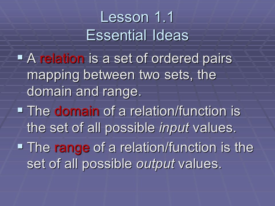 Lesson 1.1 Essential Ideas A relation is a set of ordered pairs mapping between two sets, the domain and range. A relation is a set of ordered pairs m