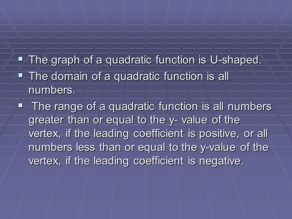 The graph of a quadratic function is U-shaped.The graph of a quadratic function is U-shaped.