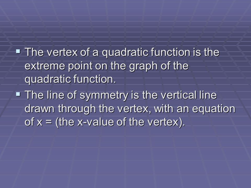 The vertex of a quadratic function is the extreme point on the graph of the quadratic function. The vertex of a quadratic function is the extreme poin