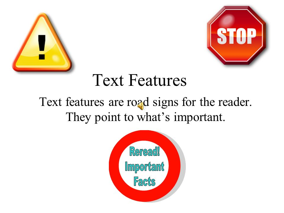 Text Features Text features are road signs for the reader. They point to whats important.