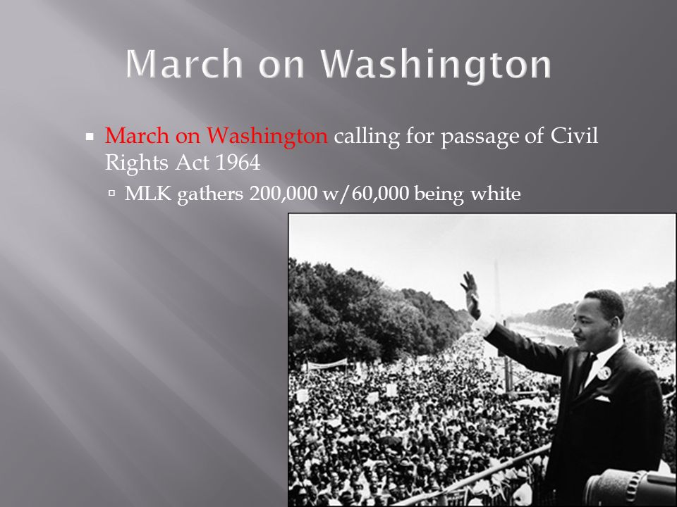 March on Washington March on Washington calling for passage of Civil Rights Act 1964 MLK gathers 200,000 w/60,000 being white