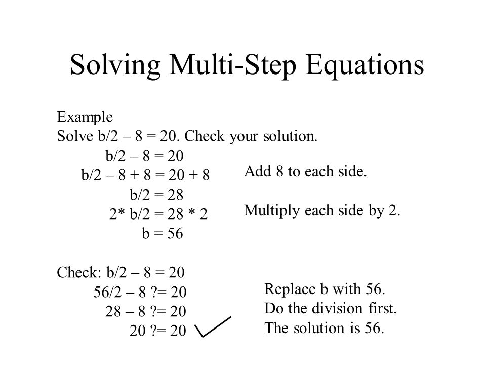 Solving Multi-Step Equations Example Solve b/2 – 8 = 20.