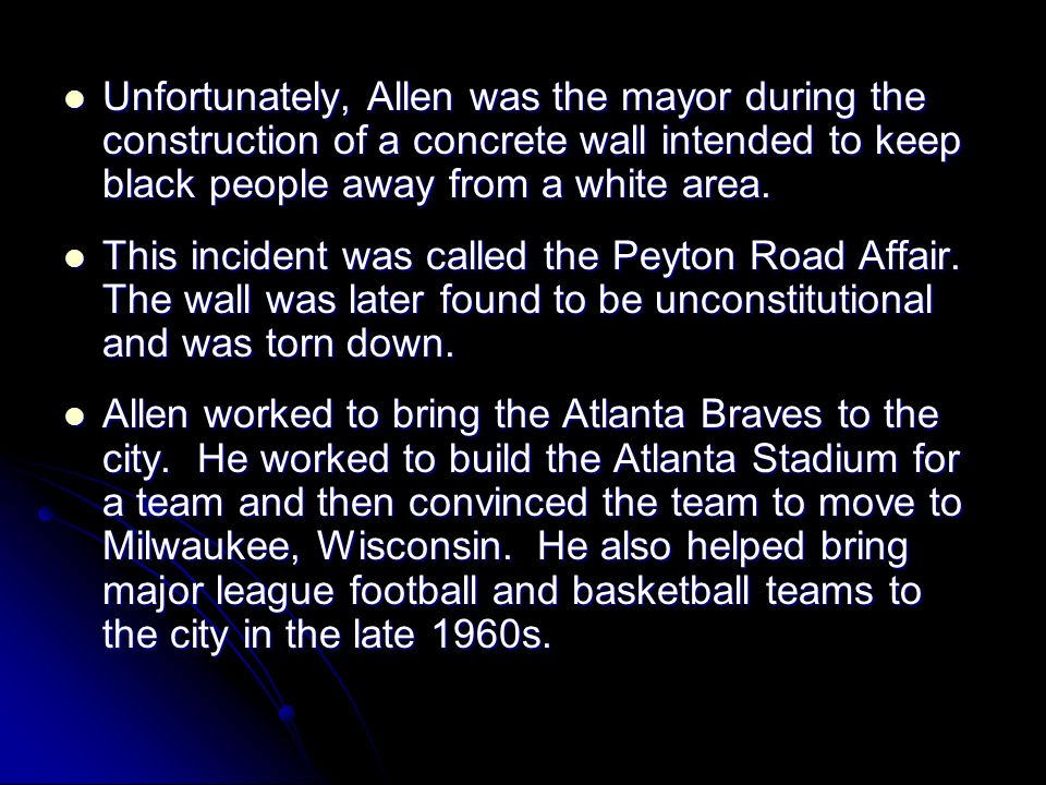 Unfortunately, Allen was the mayor during the construction of a concrete wall intended to keep black people away from a white area.