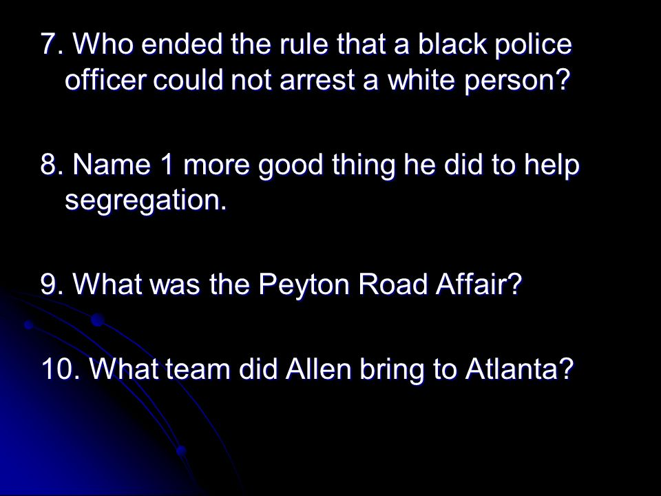 7.Who ended the rule that a black police officer could not arrest a white person.