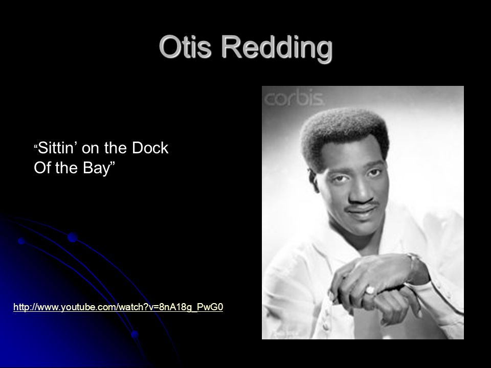Otis Redding Sittin on the Dock Of the Bay http://www.youtube.com/watch?v=8nA18g_PwG0