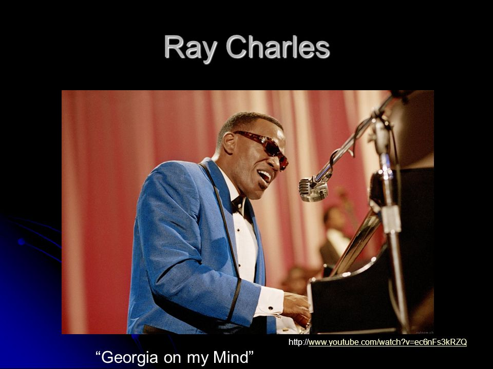Ray Charles Georgia on my Mind http://www.youtube.com/watch?v=ec6nFs3kRZQwww.youtube.com/watch?v=ec6nFs3kRZQ