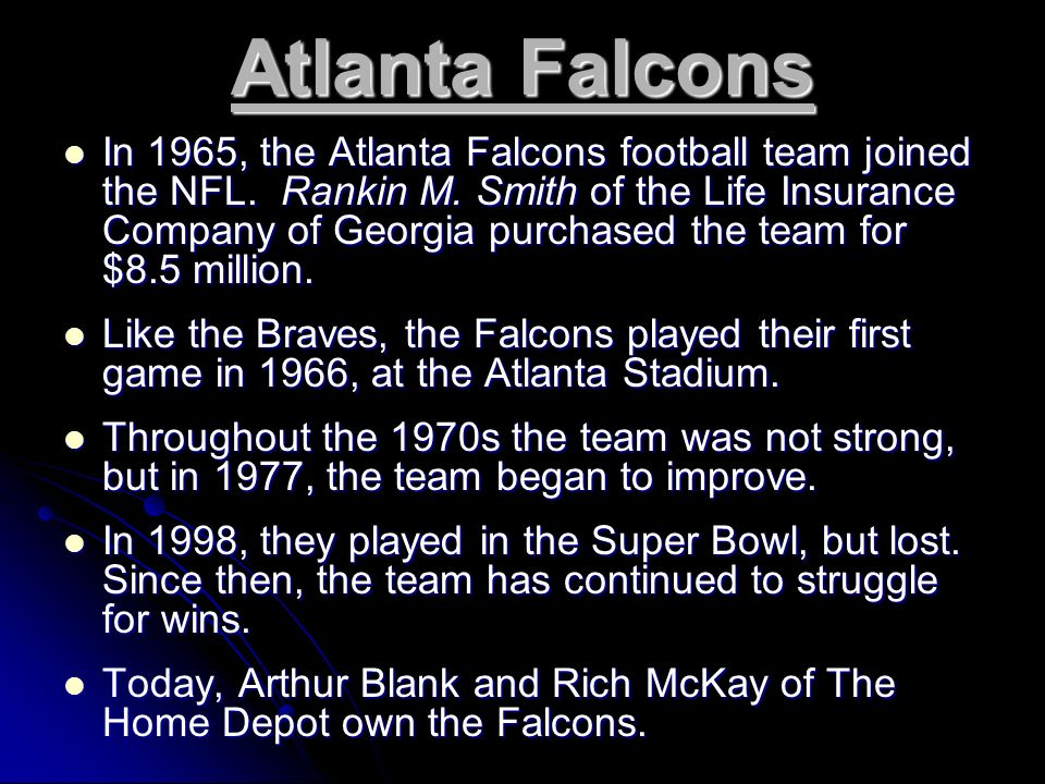 Atlanta Falcons In 1965, the Atlanta Falcons football team joined the NFL.