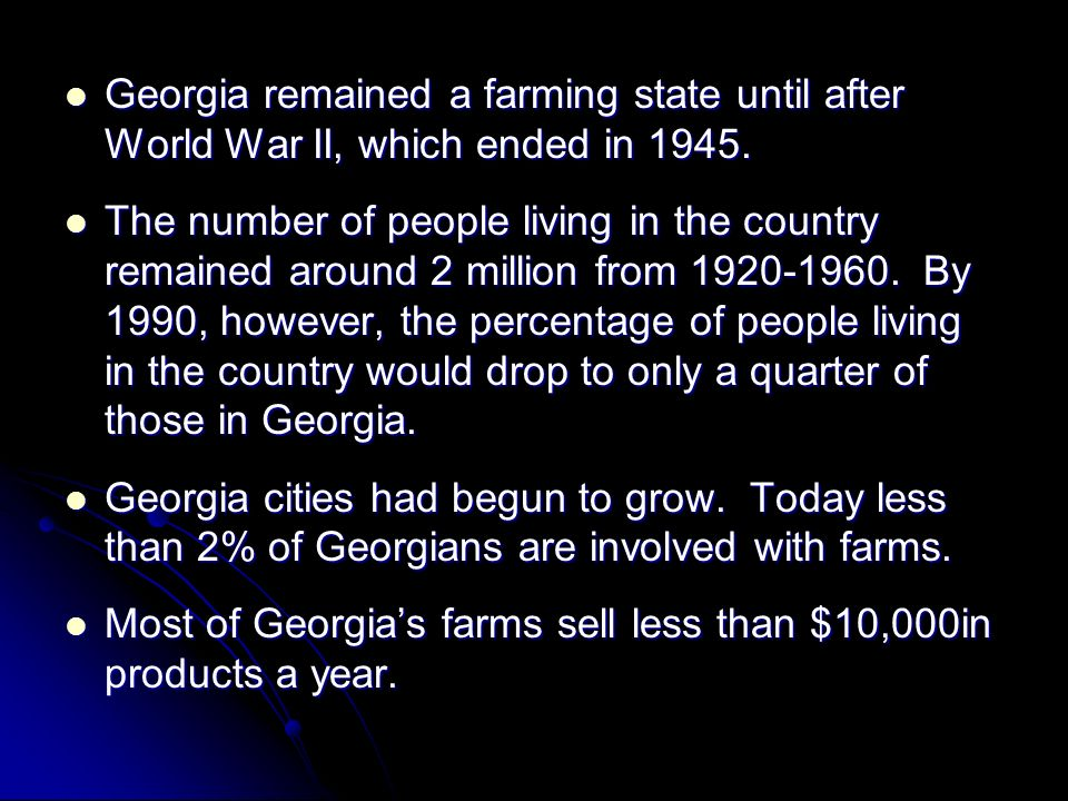 Georgia remained a farming state until after World War II, which ended in 1945.