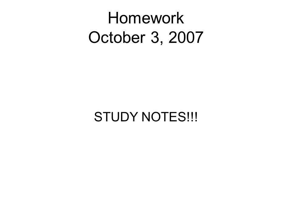 Homework October 3, 2007 STUDY NOTES!!!