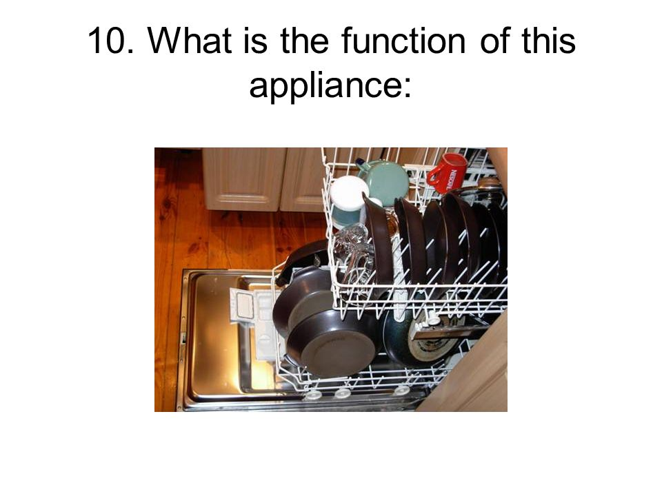 10. What is the function of this appliance: