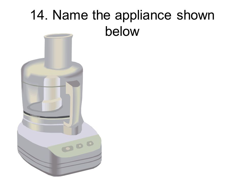 14. Name the appliance shown below