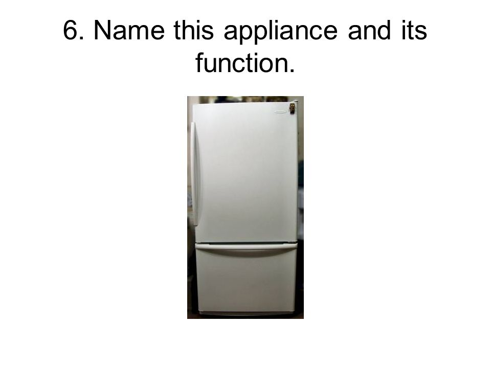 6. Name this appliance and its function.