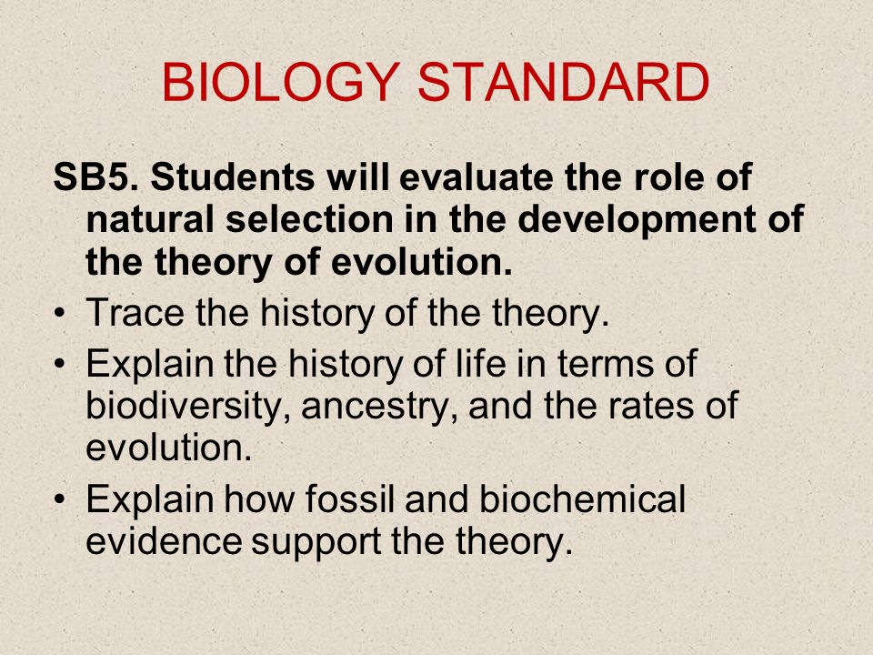 BIOLOGY STANDARD SB5. Students will evaluate the role of natural selection in the development of the theory of evolution. Trace the history of the the