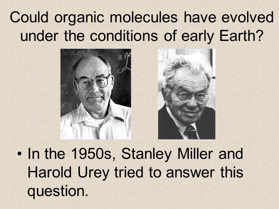 Could organic molecules have evolved under the conditions of early Earth? In the 1950s, Stanley Miller and Harold Urey tried to answer this question.