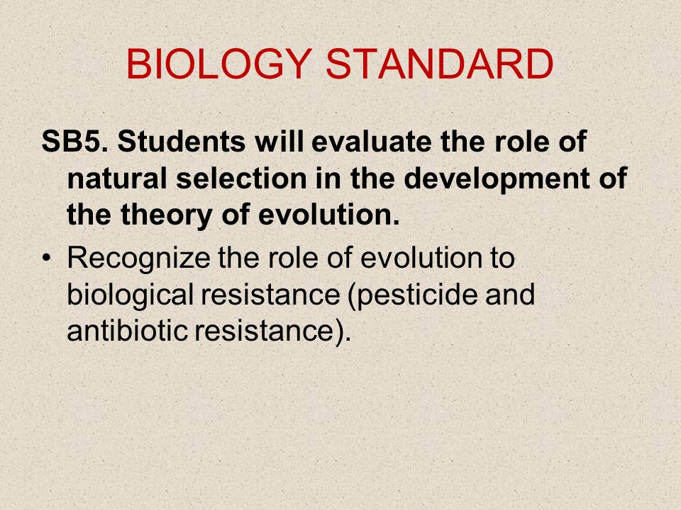 BIOLOGY STANDARD SB5. Students will evaluate the role of natural selection in the development of the theory of evolution. Recognize the role of evolut