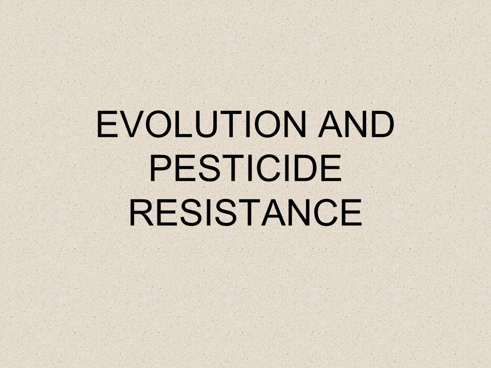EVOLUTION AND PESTICIDE RESISTANCE