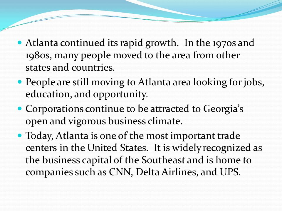 Atlanta continued its rapid growth. In the 1970s and 1980s, many people moved to the area from other states and countries. People are still moving to