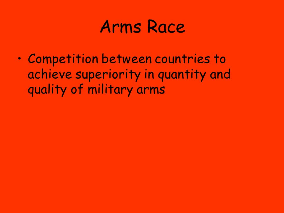 Arms Race Competition between countries to achieve superiority in quantity and quality of military arms