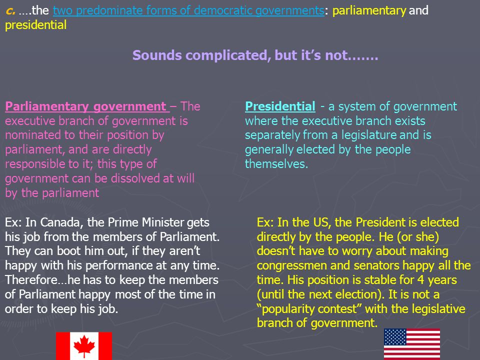 c. ….the two predominate forms of democratic governments: parliamentary and presidential Parliamentary government – The executive branch of government