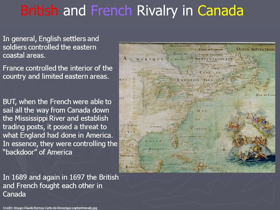 British and French Rivalry in Canada In general, English settlers and soldiers controlled the eastern coastal areas. France controlled the interior of