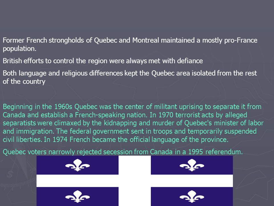 Former French strongholds of Quebec and Montreal maintained a mostly pro-France population. British efforts to control the region were always met with