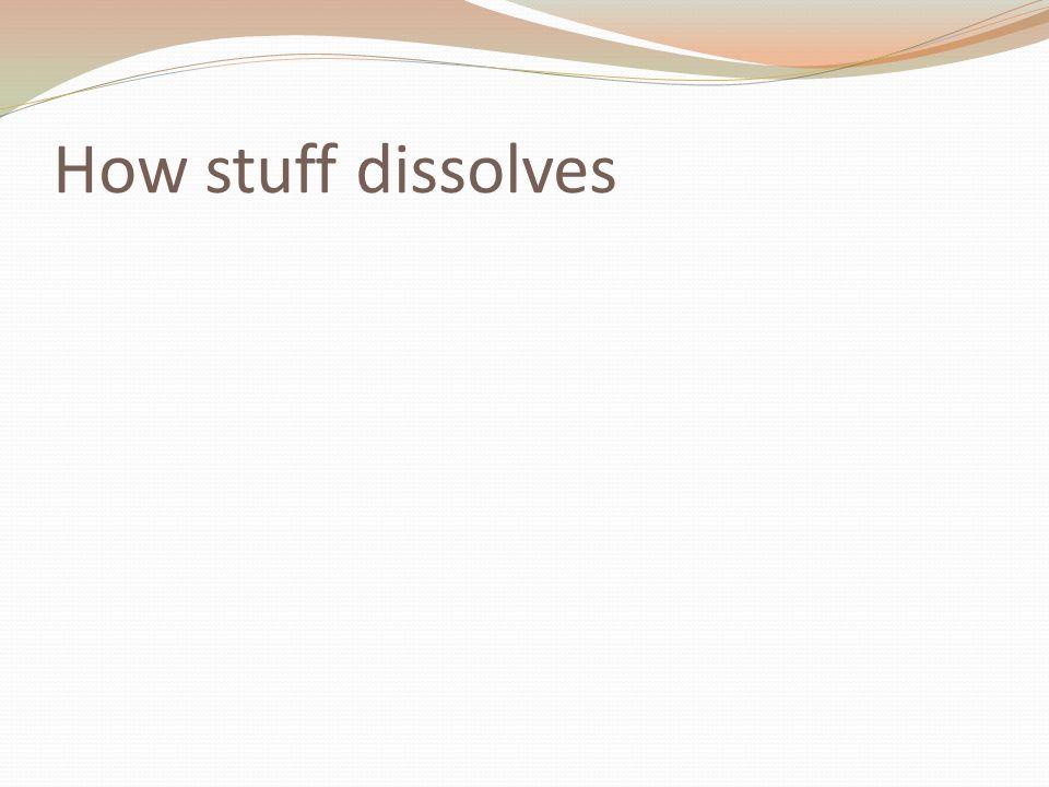 How stuff dissolves