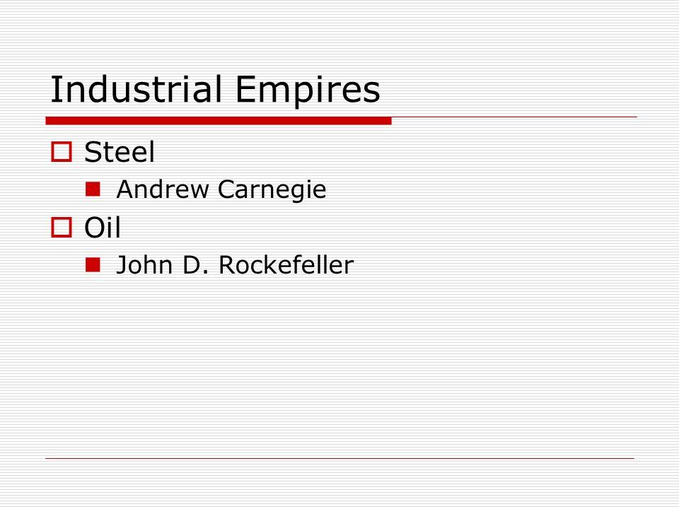 Industrial Empires Steel Andrew Carnegie Oil John D. Rockefeller