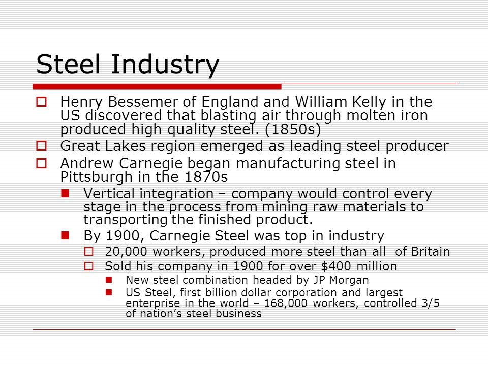 Steel Industry Henry Bessemer of England and William Kelly in the US discovered that blasting air through molten iron produced high quality steel. (18