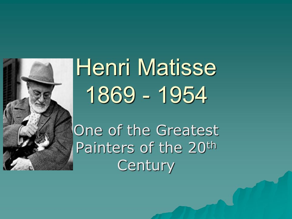 Henri Matisse 1869 - 1954 One of the Greatest Painters of the 20 th Century