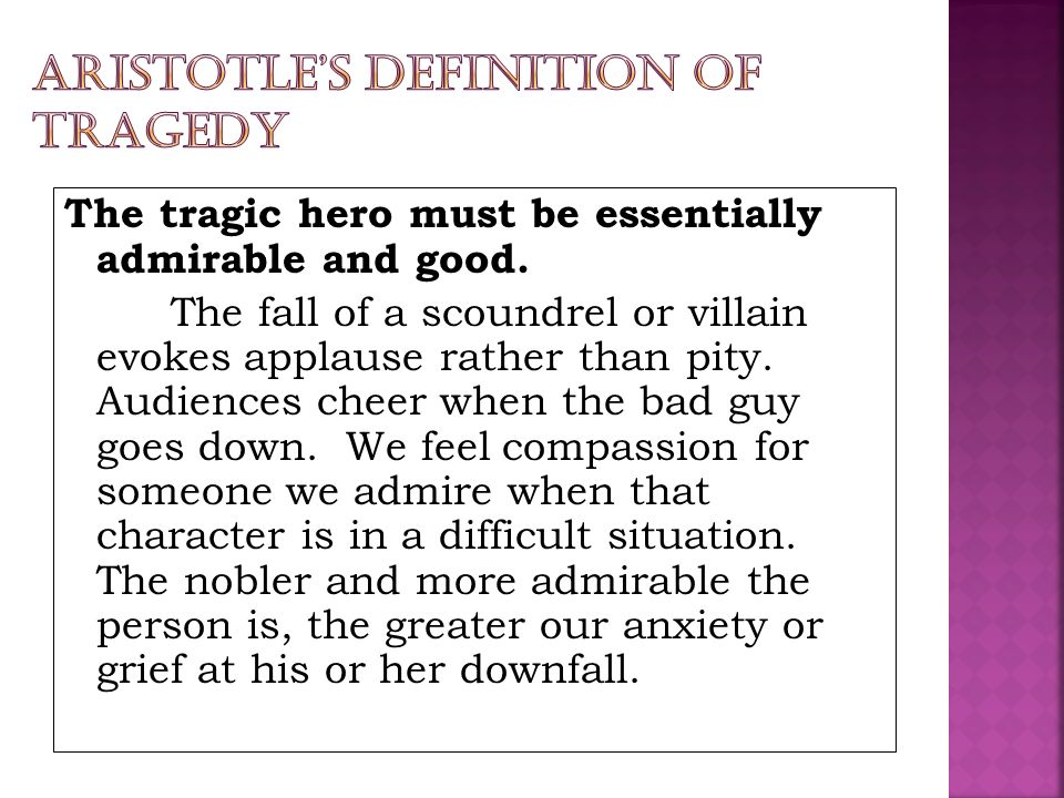 In a true tragedy, the heros demise must come as a result of some personal error or decision.