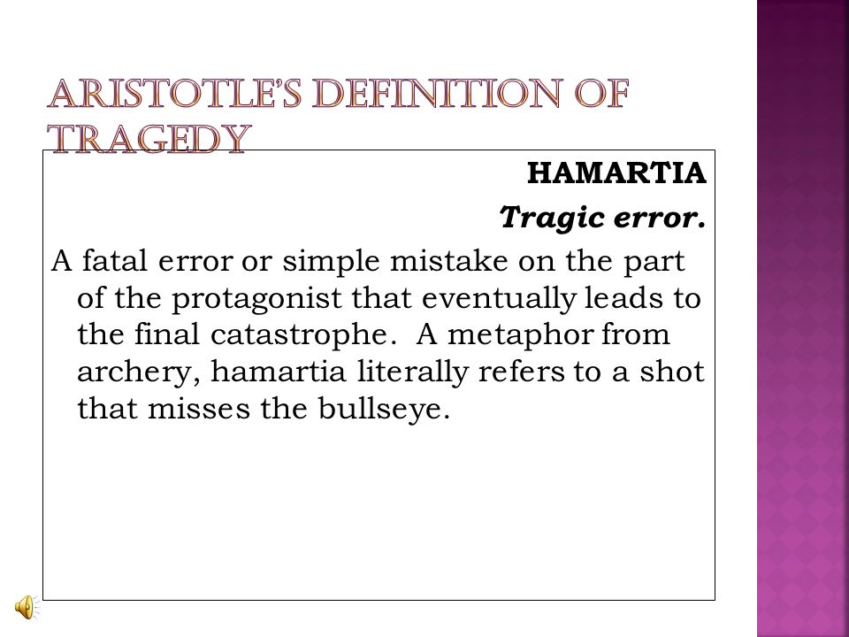 HAMARTIA Tragic error.